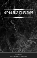 Nothing Else occurs to me